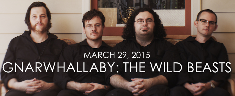 March 29, 2015 - Gnarwhallaby: The Wild Beasts