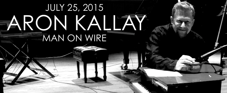 July 25, 2015 - Aron Kallay and Guests: Man on Wire
