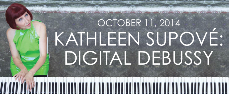 October 11, 2014: Kathleeen Supové: Digital Debussy